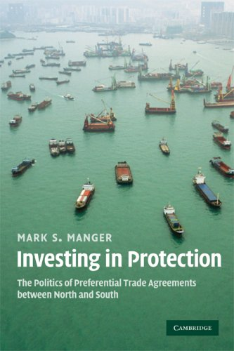Investing in Protection: The Politics of Preferential Trade Agreements Between North and South 9780521748704