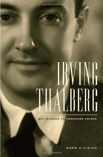 Irving Thalberg : Boy Wonder to Producer Prince
