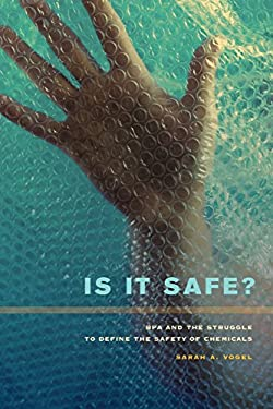 Is It Safe?: Bpa and the Struggle to Define the Safety of Chemicals 9780520273580