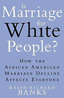 Is Marriage for White People?: How the African American Marriage Decline Affects Everyone 9780525952015