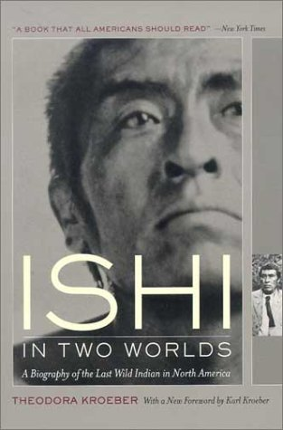 Ishi in Two Worlds: A Biography of the Last Wild Indian in North America 9780520229402
