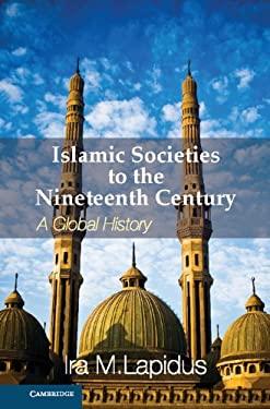 Islamic Societies to the Nineteenth Century: A Global History 9780521732987