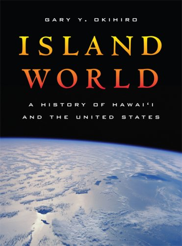Island World: A History of Hawai'i and the United States 9780520252998