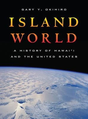 Island World: A History of Hawai'i and the United States 9780520261679