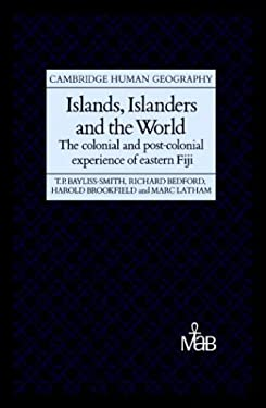 Islands, Islanders and the World: The Colonial and Post-Colonial Experience of Eastern Fiji 9780521268776