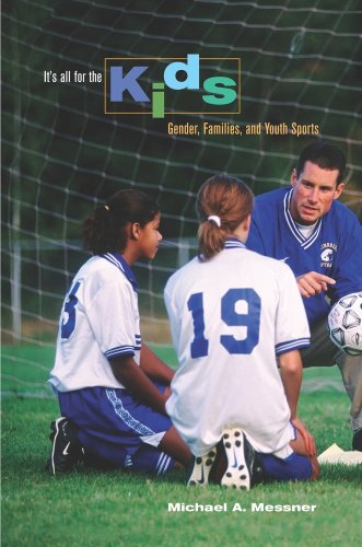 It's All for the Kids: Gender, Families, and Youth Sports 9780520257085
