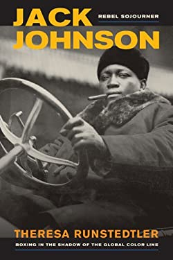 Jack Johnson, Rebel Sojourner: Boxing in the Shadow of the Global Color Line 9780520271609