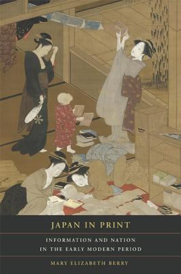 Japan in Print: Information and Nation in the Early Modern Period 9780520237667