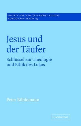 Jesus Und Der T Ufer: Schl Ssel Zur Theologie Und Ethik Des Lukas 9780521018920