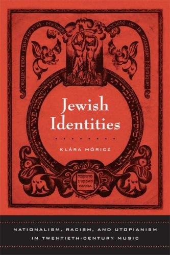 Jewish Identities: Nationalism, Racism, and Utopianism in Twentieth-Century Music 9780520250888