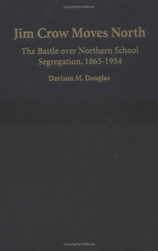 Jim Crow Moves North: The Battle Over Northern School Segregation, 1865-1954 9780521845649