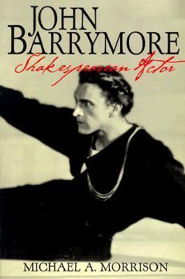 John Barrymore, Shakespearean Actor 9780521629799