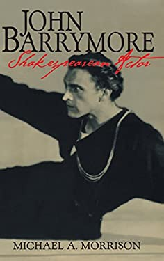 John Barrymore, Shakespearean Actor 9780521620284