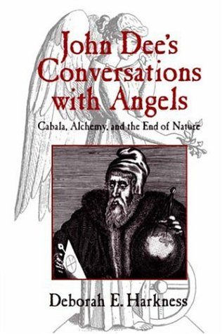 John Dee's Conversations with Angels: Cabala, Alchemy, and the End of Nature 9780521027489
