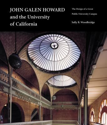 John Galen Howard and the University of California: The Design of a Great Public University Campus 9780520229921