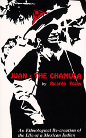 Juan the Chamula: An Ethnological Recreation of the Life of a Mexican Indian 9780520010277