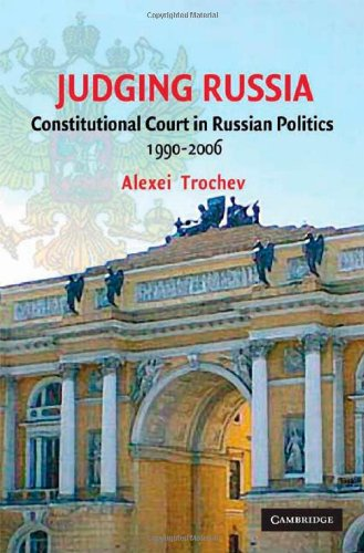 Judging Russia: Constitutional Court in Russian Politics, 1990-2006 9780521887434