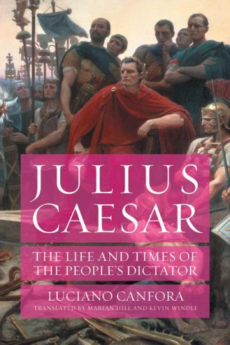 Julius Caesar: The Life and Times of the People's Dictator 9780520235021