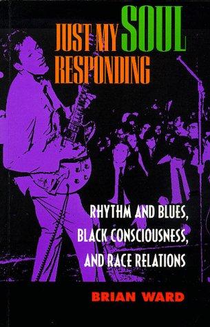 Just My Soul Responding: Rhythm & Blues, Black Consciousness 9780520212985