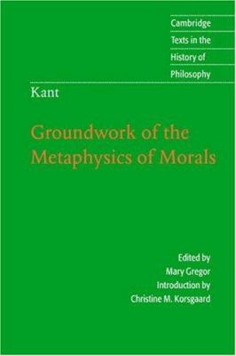 Kant: Groundwork of the Metaphysics of Morals 9780521626958