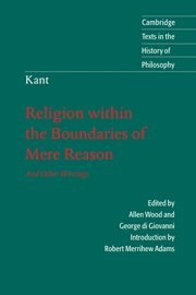 Kant: Religion Within the Boundaries of Mere Reason: And Other Writings 9780521599641