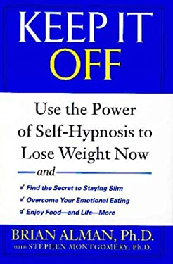 Keep It Off: Use the Power of Self-Hypnosis to Lose Weight Now 9780525948124
