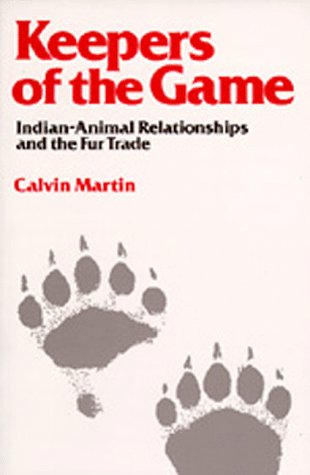 Keepers of the Game: Indian-Animal Relationships and the Fur Trade 9780520046375