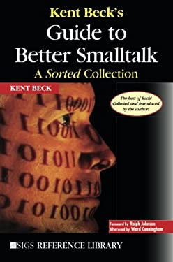 Kent Beck's Guide to Better SmallTalk: A Sorted Collection 9780521644372
