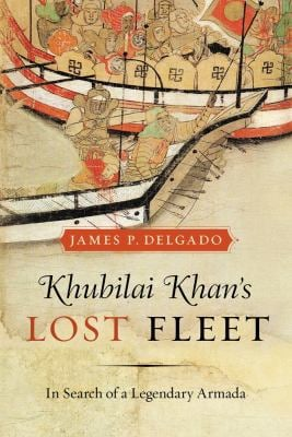 Khubilai Khan's Lost Fleet: In Search of a Legendary Armada 9780520265851