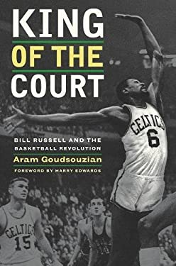 King of the Court: Bill Russell and the Basketball Revolution 9780520258877