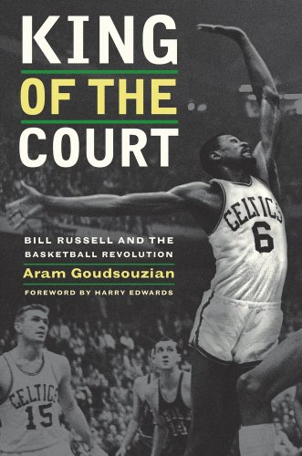 King of the Court: Bill Russell and the Basketball Revolution 9780520269798
