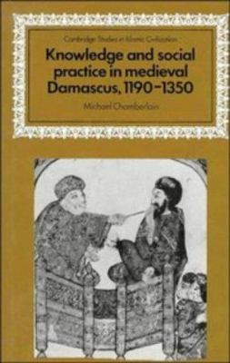 Knowledge and Social Practice in Medieval Damascus, 1190-1350 9780521454063