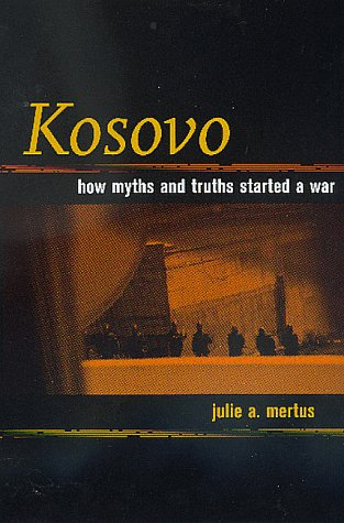 Kosovo: How Myths and Truths Started a War 9780520218659