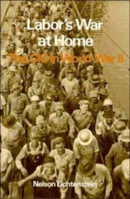 Labor's War at Home: The CIO in World War II 9780521335737