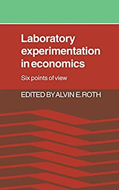 Laboratory Experimentation in Economics: Six Points of View 9780521333924