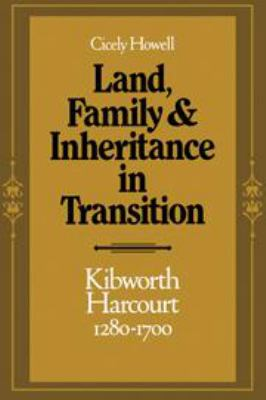 Land, Family and Inheritance in Transition: Kibworth Harcourt 1280-1700