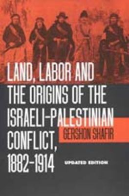 Land, Labor and the Origins of the Israeli-Palestinian Conflict, 1882-1914 9780520204010