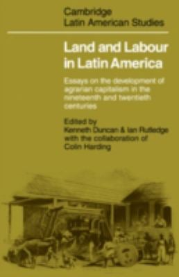 Land and Labour in Latin America: Essays on the Development of Agrarian Capitalism in the Nineteenth and Twentieth Centuries 9780521212069