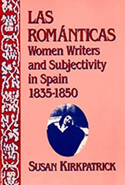 Las ROM?Nticas: Women Writers and Subjectivity in Spain, 1835-1850 9780520063709