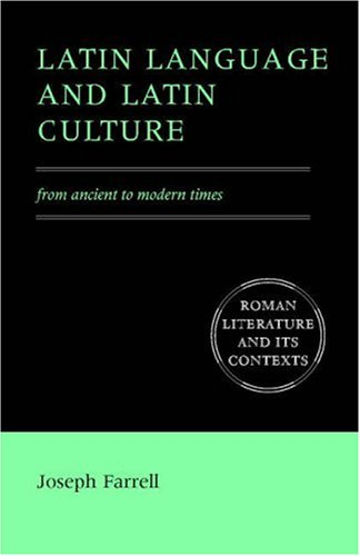 Latin Language and Latin Culture: From Ancient to Modern Times 9780521776639