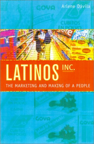 Latinos, Inc.: The Marketing and Making of a People 9780520226692