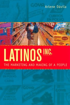 Latinos, Inc.: The Marketing and Making of a People 9780520227248