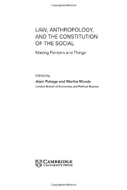 Law, Anthropology, and the Constitution of the Social: Making Persons and Things 9780521831789