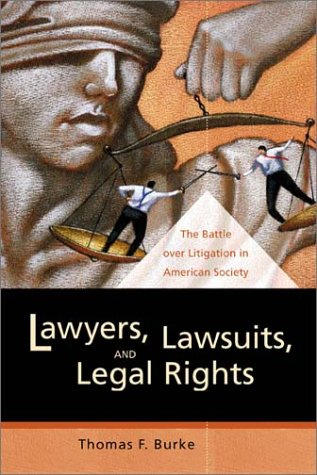 Lawyers, Lawsuits, and Legal Rights: The Battle Over Litigation in American Society 9780520227279