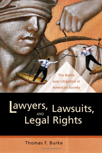 Lawyers, Lawsuits, and Legal Rights: The Battle Over Litigation in American Society 9780520243231