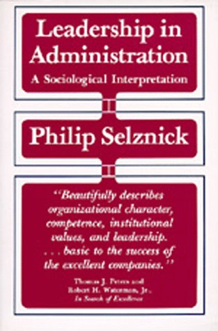 Leadership in Administration: A Sociological Interpretation 9780520049949