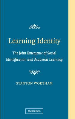 Learning Identity: The Joint Emergence of Social Identification and Academic Learning 9780521845885