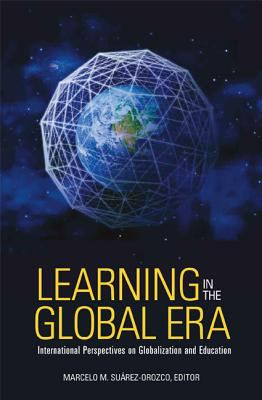 Learning in the Global Era: International Perspectives on Globalization and Education 9780520254367