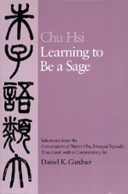 "Learning to Be a Sage: Selections from The""conversations of Master Chu"", Arranged Topically"