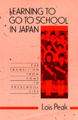 Learning to Go to School in Japan: The Transition from Home to Preschool Life 9780520083875